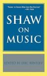 Shaw on Music - George Bernard Shaw, Eric Bentley