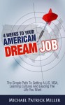 4 Weeks To Your American Dream Job: The simple path to getting a U.S. visa, learning cultures and leading the life you want - Michael Patrick Miller, Suzanne Walker