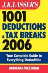 J.K. Lasser's 1001 Deductions and Tax Breaks 2006: The Complete Guide to Everything Deductible - Barbara Weltman
