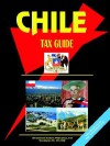Chile Tax Guide - USA International Business Publications, USA International Business Publications