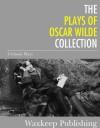 The Plays of Oscar Wilde: 8 Classic Plays - Oscar Wilde
