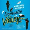 Domestic Violets (Audio) - Matthew Norman, Todd McLaren