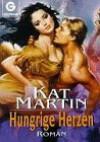Hungrige Herzen - Kat Martin, Uschi Gnade