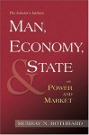 Man, Economy, and State with Power and Market, Scholar's Edition - Murray N. Rothbard