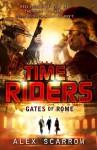 TimeRiders: Gates of Rome (Book 5) - Alex Scarrow