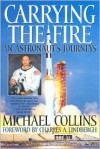 Carrying The Fire An Astronaut's Journeys - Michael Collins