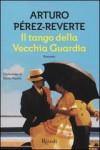 Il tango della Vecchia Guardia - Arturo Pérez-Reverte, Bruno Arpaia