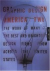 Graphic Design: America Two: Portfolios from the Best and Brightest Design Firms from Across the United States - D.K. Holland, Chip Kidd, Jessica Helfand