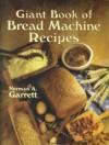 Giant Book of Bread Machine Recipes - Norman A. Garrett