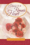 Stories for a Romantic Heart: Over One Hundred Treasures to Touch Your Soul - Alice Gray