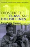 Crossing the Class and Color Lines: From Public Housing to White Suburbia - Leonard S. Rubinowitz, James E. Rosenbaum