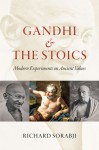 Gandhi and the Stoics: Modern Experiments on Ancient Values - Richard Sorabji
