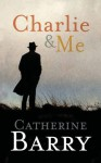 Charlie and Me - Catherine Barry
