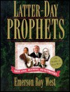Latter-Day Prophets: Their Lives, Teachings, and Testimonies: With Profiles of Their Wives - Emerson Roy West