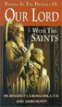 Praying in the Presence of Our Lord with the Saints - Benedict J. Groeschel, James Monti