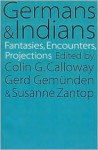 Germans and Indians: Fantasies, Encounters, Projections - Gerd Gemünden, Colin G. Calloway, Susanne Zantop, Gerd Gemundun, Gerd Gmunden, Gerd Gemünden