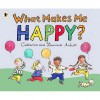 What Makes Me Happy? - Catherine Anholt, Laurence Anholt