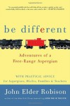 Be Different: Adventures of a Free-Range Aspergian with Practical Advice for Aspergians, Misfits, Families & Teachers - John Elder Robison