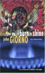 You Got to Burn to Shine: New and Selected Writings - William S. Burroughs, John Giorno