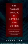 The Pagan Book of Living and Dying: Practical Rituals, Prayers, Blessings, and Meditations on Crossing Over - Starhawk, M. Macha NightMare