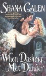 When Dashing Met Danger - Shana Galen