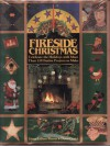 A Fireside Christmas: Celebrate the Holidays with More Than One Hundred Twenty Festive Projects.. - Diane Larose-Weaver, Dawn Cusick, Diane Larose
