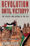 Revolution Until Victory?: The Politics and History of the PLO - Barry Rubin
