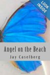 Angel on the Beach: Collected Short Stories - Jay Caselberg