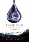 Black Gold: The Story of Oil in Our Lives - Albert Marrin