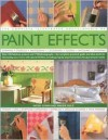 The Complete Illustrated Encyclopedia of Paint Effects: Over 120 Fabulous Projects and 1000 Photographs - The Complete Practical Guide and Ideas Book - Sacha Cohen