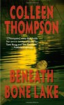 Beneath Bone Lake - Colleen Thompson