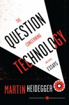 The Question Concerning Technology and Other Essays - Martin Heidegger, William Lovitt