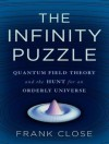 The Infinity Puzzle: Quantum Field Theory and the Hunt for an Orderly Universe - Frank Close, Jonathan Cowley