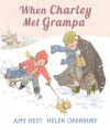 When Charley Met Grampa - Amy Hest, Helen Oxenbury