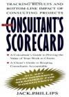 The Consultant's Scorecard: Tracking Results and Bottom-Line Impact of Consulting Projects - Jack J. Phillips