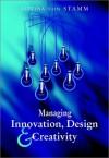 Managing Innovation, Design and Creativity - Bettina von Stamm