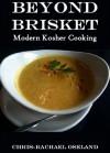 Beyond Brisket: Modern Kosher Cooking - Chris-Rachael Oseland