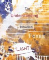 The Understanding Between Foxes and Light - Jane Ormerod, Thomas Fucaloro, George Wallace, Russ Green