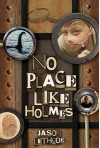 No Place Like Holmes - Jason Lethcoe