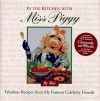 In the Kitchen With Miss Piggy: Fabulous Recipes from My Famous Celebrity Friends - Moi
