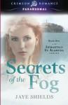 Secrets of the Fog - Jaye Shields