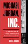 Michael Jordan, Inc.: Corporate Sport, Media Culture, and Late Modern America - David L. Andrews