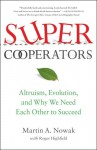 SuperCooperators: Altruism, Evolution, and Why We Need Each Other to Succeed - M.A. Nowak, Roger Highfield