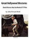 GREAT HOLLYWOOD WESTERNS: Classic Pictures, Must-See Movies and 'B' Films - John Howard Reid