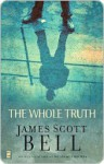 The Whole Truth - James Scott Bell
