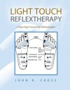 LIGHT TOUCH REFLEXTHERAPY : A New Way Forward for Reflexologists - John R. Cross