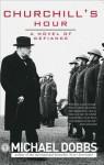 Churchill's Hour: A Novel of Defiance - Michael Dobbs