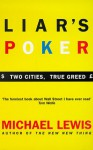 Liar's Poker: Playing the Money Markets - Michael Lewis