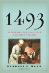 1493: Uncovering the New World Columbus Created - Charles C. Mann
