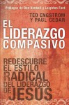 El Liderazgo Compasivo: Redescubre el Estilo Radical del Liderazgo de Jesus = Compasionate Leadership - Ted Engstrom, Paul Cedar, Dan Kimball